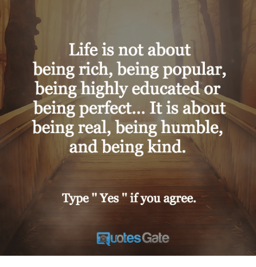 Life Is Not About Being Rich Being Popular Being Highly Educated Or