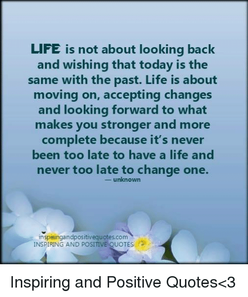 Life Is Not About Looking Back And Wishing That Today Is The Same