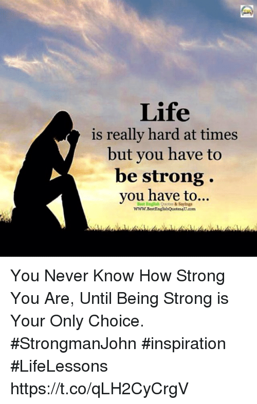 Life Is Really Hard At Times But You Have To Be Strong You Have To Unique Strong Quotes About Life