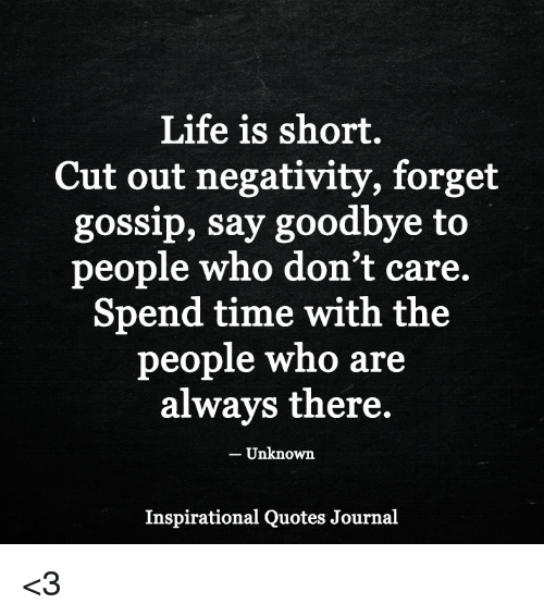 Life Is Short Cut Out Negativity Forget Gossip Say Goodbye To People Delectable Unknown Quotes About Life