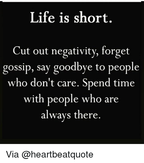 Life Is Short Cut Out Negativity Forget Gossip Say Goodbye To People