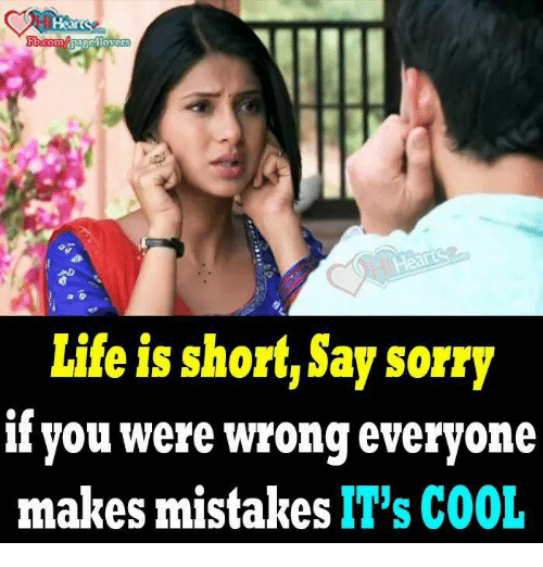 Life Is Short Say Sorry If You Were Wrong Everyone Makes Mistakes