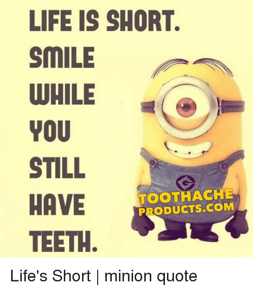 life is short smile while you still have teeth toothache 27109602 life is short smile while you still have teeth toothache productscom