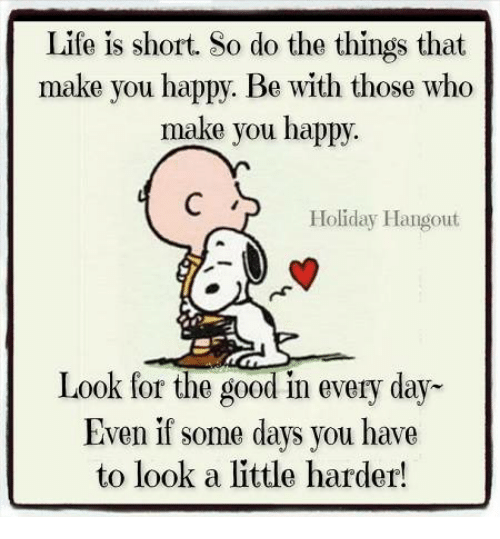 Life Is Short So Do the Things That Make You Happy Be With ...