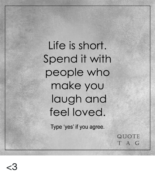 Life Is Short Spend It With People Who Make You Laugh And