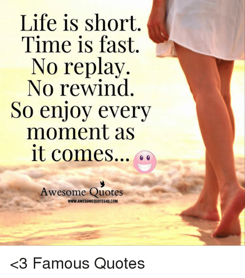 Life Is Short Time Is Fast No Replay No Rewind So Enjoy Every Moment