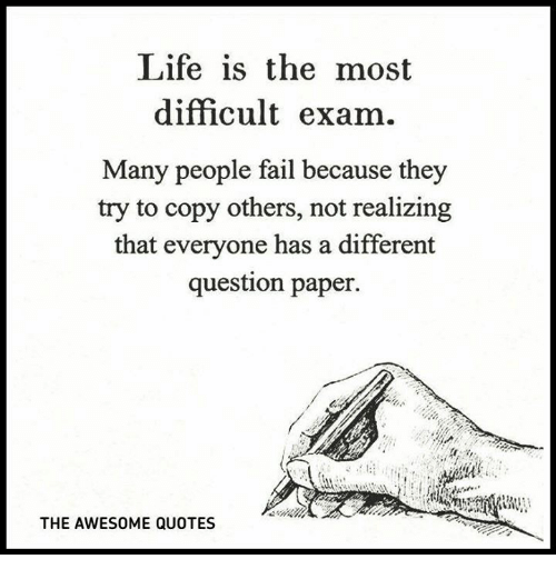 Life Is The Most Difficult Exam Many People Fail Because They Try To