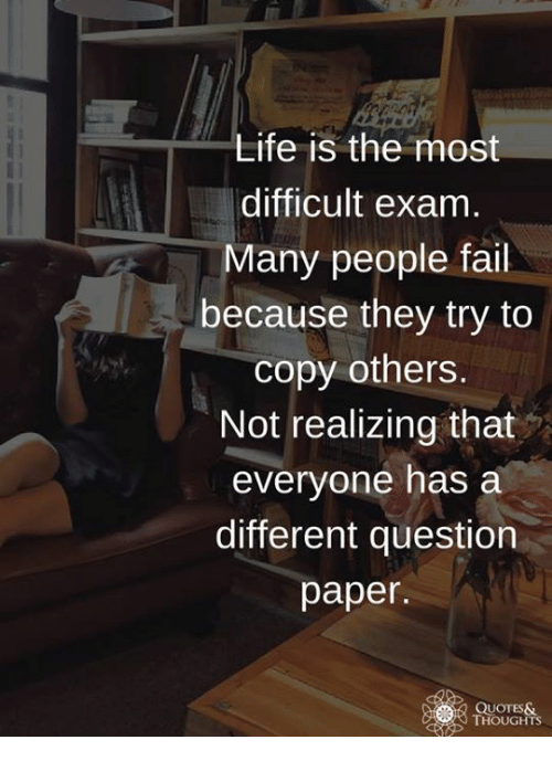 Life Is the Most Difficult Exam Many People Fail Because They Try to ...