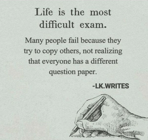 Fail, Life, and Paper: Life is the most  difficult exam  Many people fail because they  try to copy others, not realizing  that everyone has a different  question paper.  -LK.WRITES