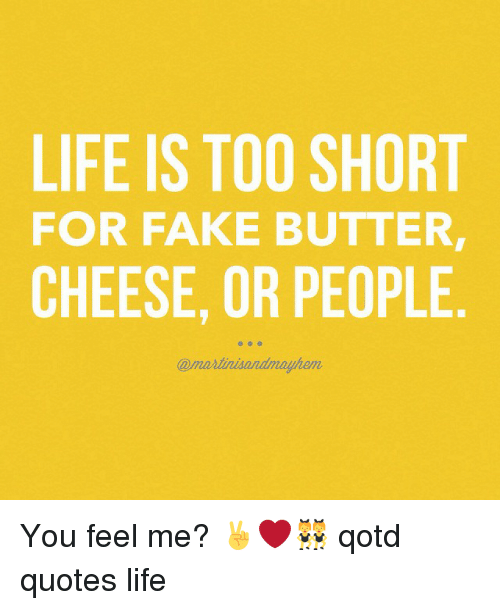 Life Is Too Short For Fake Butter Cheese Or People