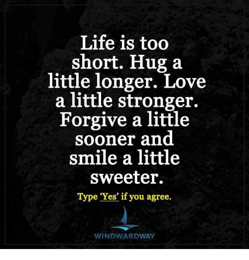 Life Is Too Short Hug A Little Longer Love A Little Stronger Forgive