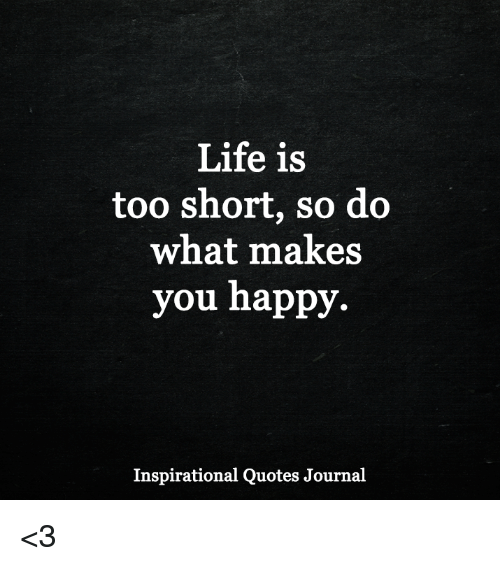 Life Is Too Short So Do What Makes You Happy Inspirational Quotes