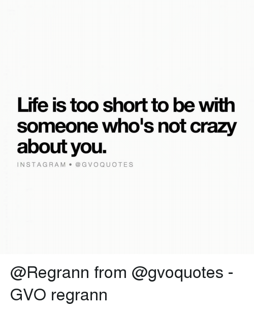 Life Is Too Short To Be With Someone Whos Not Crazy About You Insta