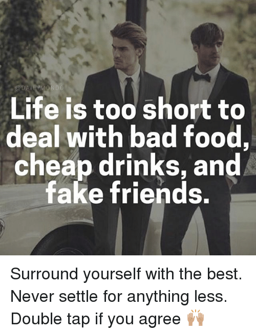 Life Is Too Short To Deal With Bad Food Cheap Drinks And Fake