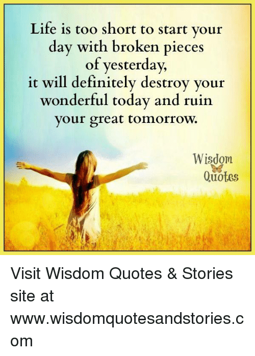 Life Is Too Short To Start Vour Dav With Broken Pieces Of Yesterday