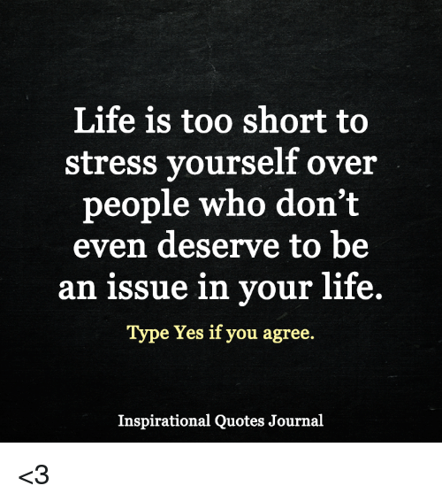 Life Is Too Short To Stress Yourself Over People Who Dont Even