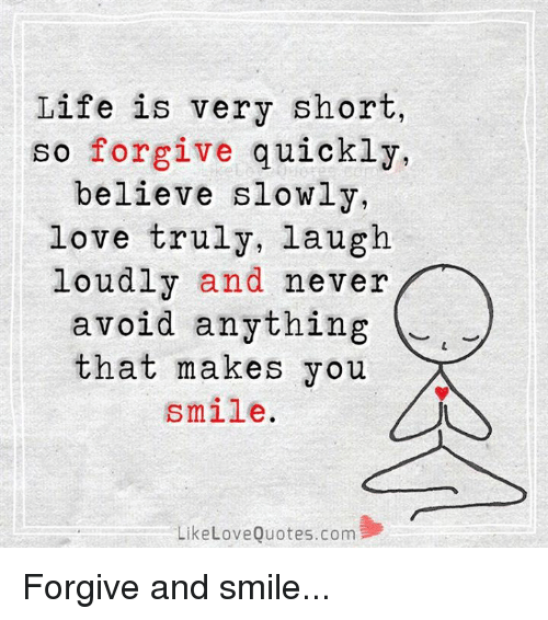 Life Is Very Short So Forgive Quickly Believe Slowly Love Truly