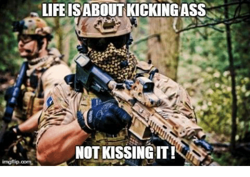 Kiss and Military: LIFE ISABOUTKICKINGASS  NOT KISSING IT!  imgflip-com