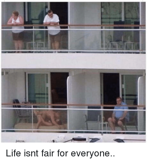 Life, Fair, and For: Life isnt fair for everyone..