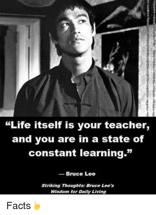 life itself is your teacher and you are in a 12685493 ✅ 25 best memes about bruce lee wisdom bruce lee wisdom memes