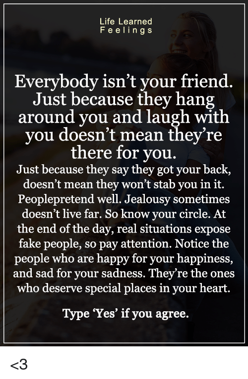 Life Learned F E E Lings Everybody Isnt Your Friend Just Because