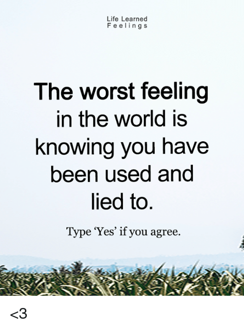 Life Learned Feelings The Worst Feeling In The World Is Knowing You