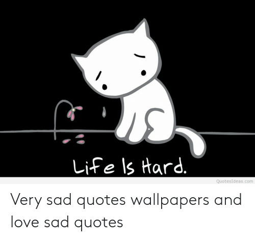 life ls hard quotesideas com very sad quotes wallpapers and love 50763570
