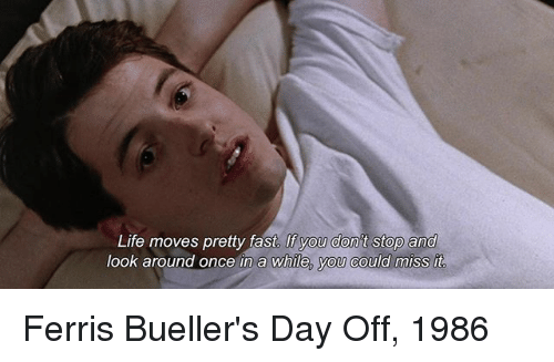 Ferris bueller life moves pretty fast