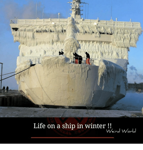 Life, Memes, and Weird: Life on a ship in winter!!  Weird Worle