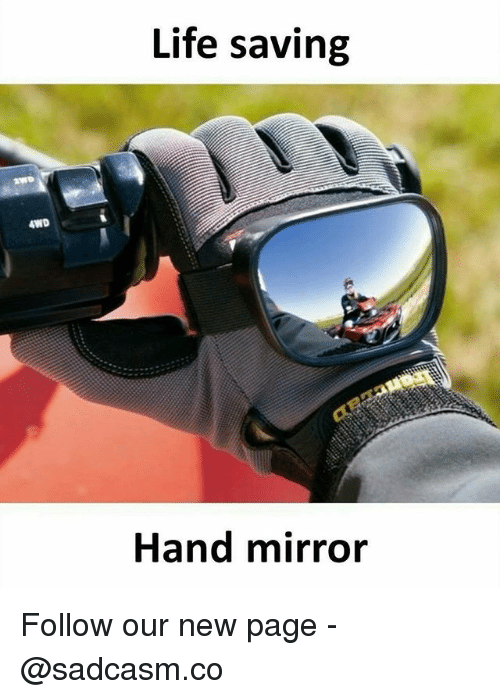 Life, Memes, and Mirror: Life saving  4WD  Hand mirror Follow our new page - @sadcasm.co
