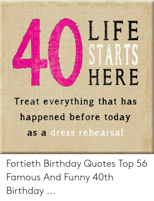 Life Starts 40here Treat Everything That Has Happened Before
