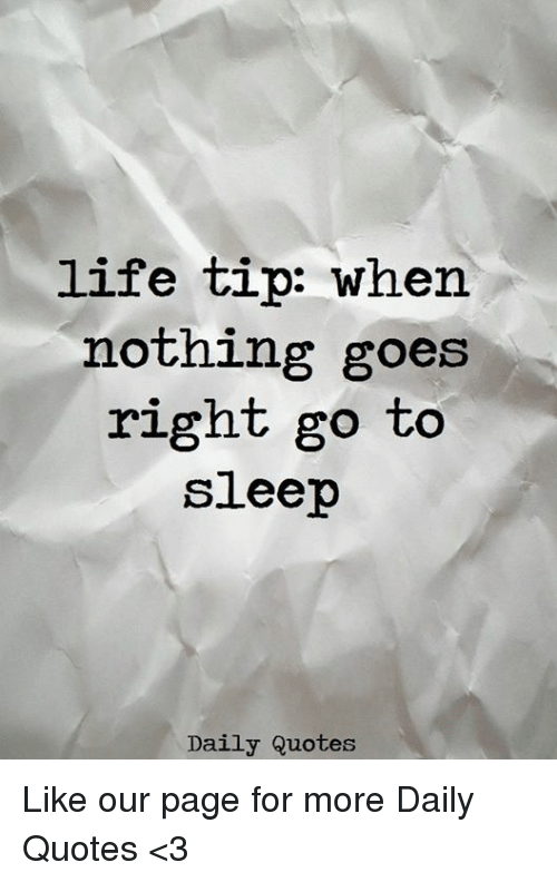 Life Tip When Nothing Goes Right Go To Sleep Daily Quotes Like Our