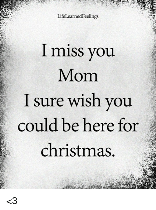 LifeLearnedFeelings L Miss You Mom I Sure Wish You Could Be Here for ...