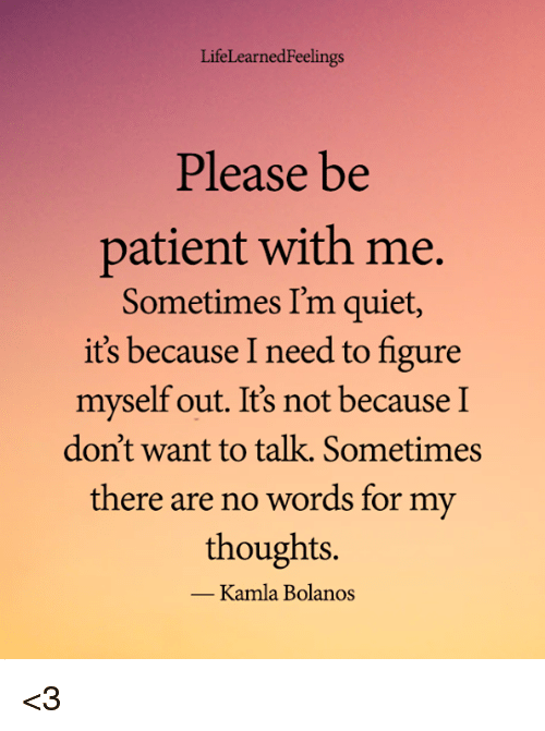 Memes, Patient, And Quiet: LifeLearnedFeelings Please Be Patient With Me,  Sometimes I