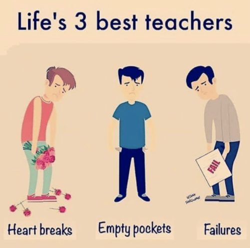 Best, Heart, and Teachers: Life's 3 best teachers  Heart breaks Empty pockets Failures