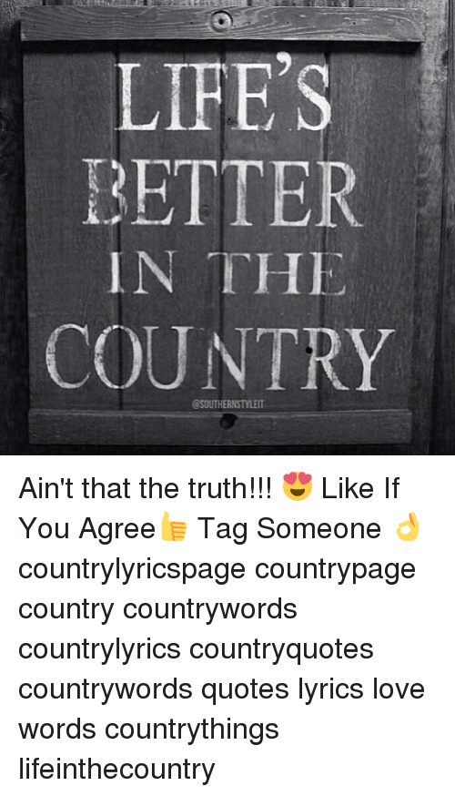 Lifes Better In The Country Csouthernstylet Aint That The Truth