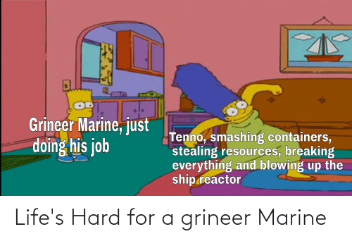 Marine, For, and  Hard: Life's Hard for a grineer Marine