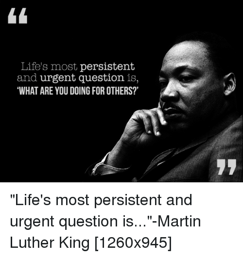 Martin Luther And King Lifes Most Persistent Urgent Question