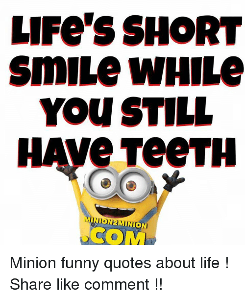 Lifes Short Simmile While You Still Haveteeth Union Com Minion