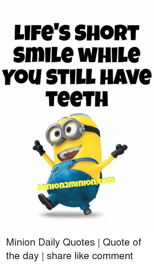 LIFe\'S SHORT SmILe WHILe YOu STILL HAVe TeeTH Om Minion ...