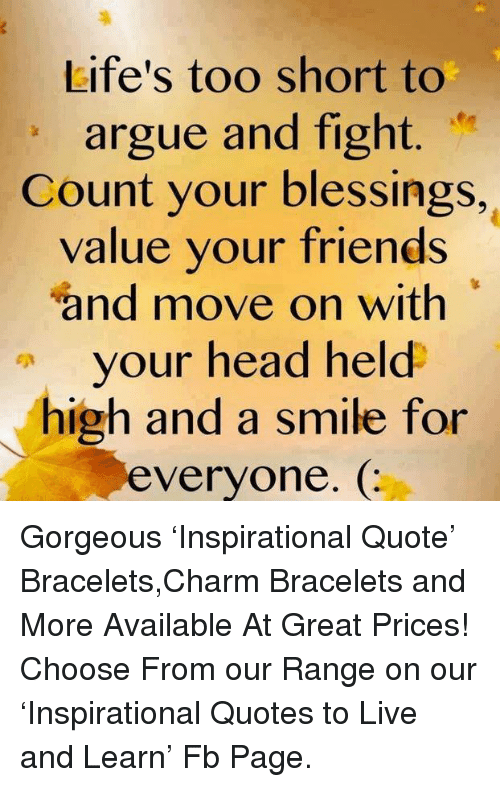 Life's Too Short To Argue And Fight Count Your Blessings Value Your Magnificent Lifes Too Short Quotes