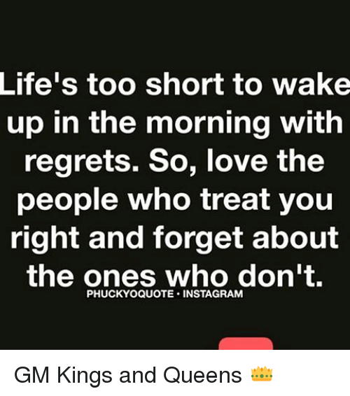 Lifes Too Short To Wake Up In The Morning With Regrets So Love The