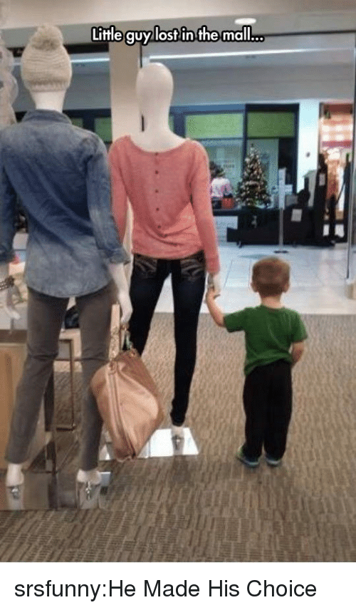 Tumblr, Blog, and Http: Liffle guylosf in the mall... srsfunny:He Made His Choice