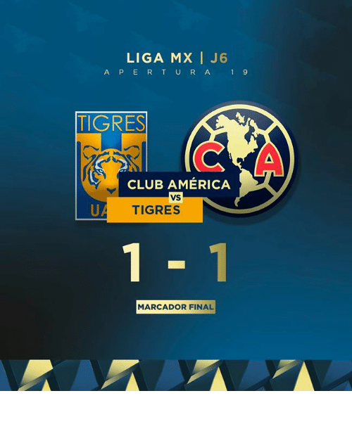 America, Club, and Club America: LIGA MX I J6  A PERT URA 1 9  TIGRES  A  CLUB AMÉRICA  VS  UA  TIGRES  1-1  MARCADOR FINAL 𝙼𝙰𝚁𝙲𝙰𝙳𝙾𝚁 𝙵𝙸𝙽𝙰𝙻