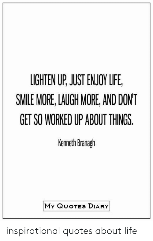 lighten up just enjoy life smile more laugh more and dont get so