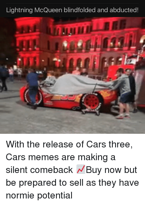 Cars, Memes, and Lightning: Lightning McQueen blindfolded and abducted!