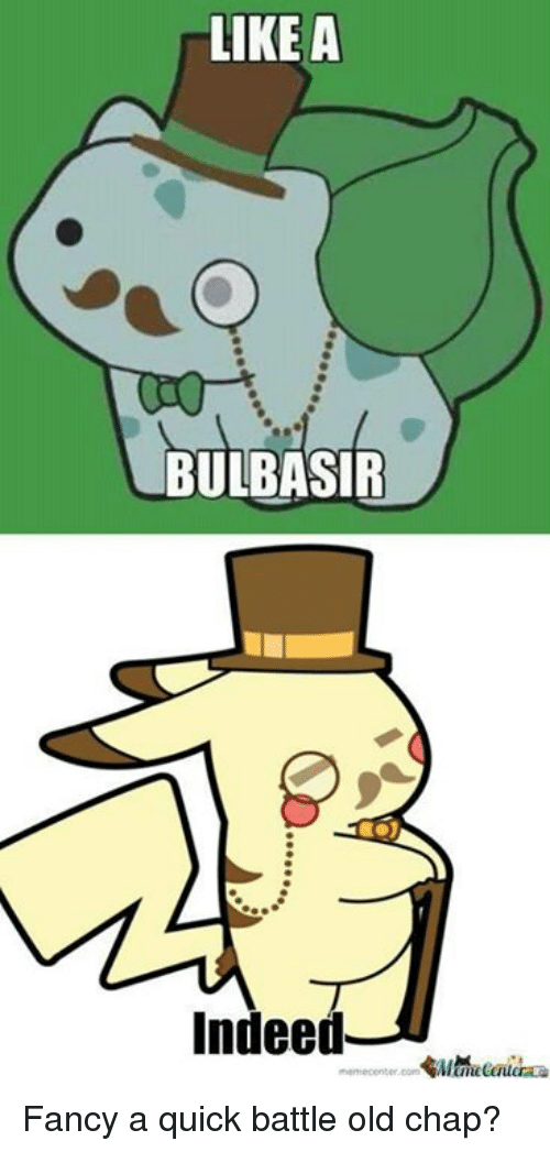 like a bulbasir indeed fancy a quick battle old chap 14175153 like a bulbasir indeed fancy a quick battle old chap? meme on me me