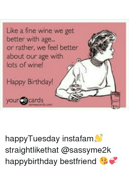 like a fine wine we get better with age or 13372007 ✅ 25 best memes about wine happy birthday wine happy birthday,Best Friend Happy Birthday Memes