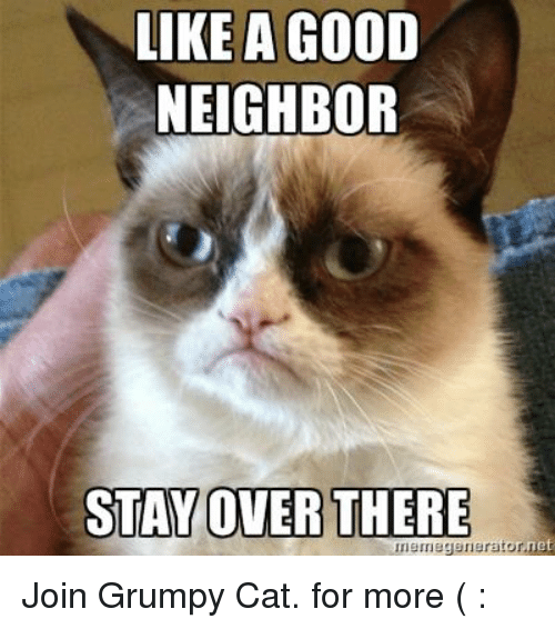 like a good neighbor stay over there net join grumpy 16709116 ✅ 25 best memes about like a good neighbor like a good,Like A Good Neighbor Statefarm Is There Meme