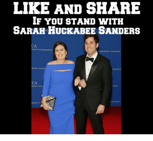 Huckabee, You, and Share: LIKE AND SHARE  IF YoU STAND WITH  SARAH HUCKABEE SANDERS  CA  CA  Corm